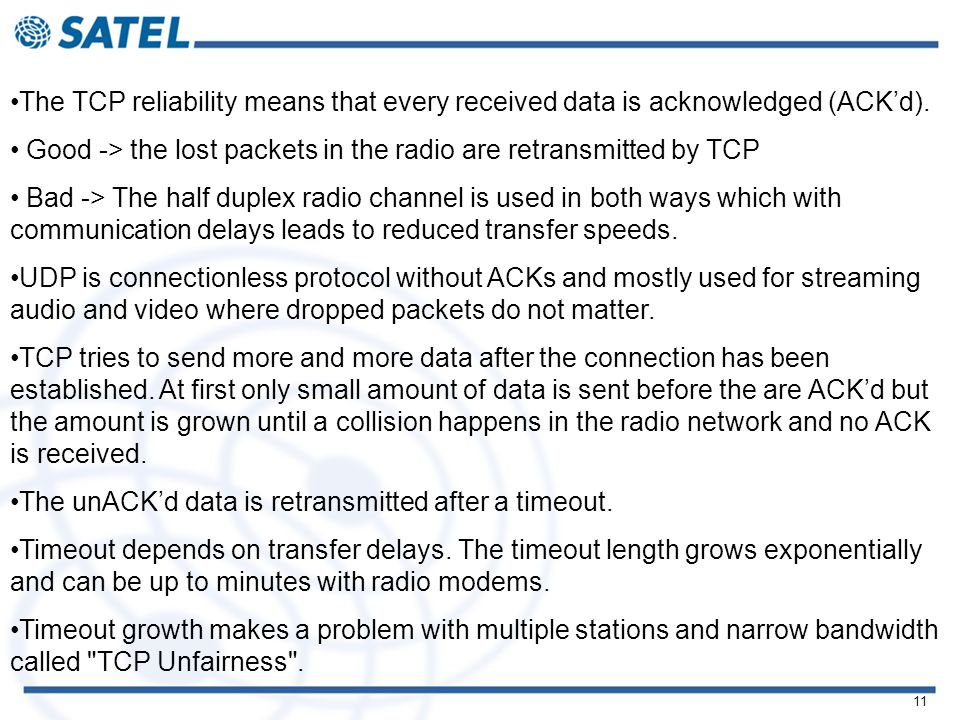 11 The TCP reliability means that every received data is acknowledged (ACK'd).