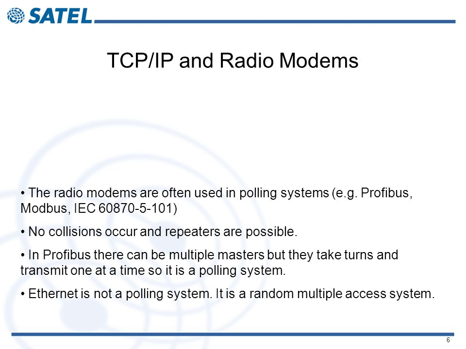 6 TCP/IP and Radio Modems The radio modems are often used in polling systems (e.g.
