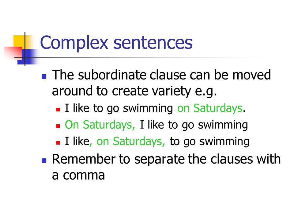 Complex sentences The subordinate clause can be moved around to create variety e.g.