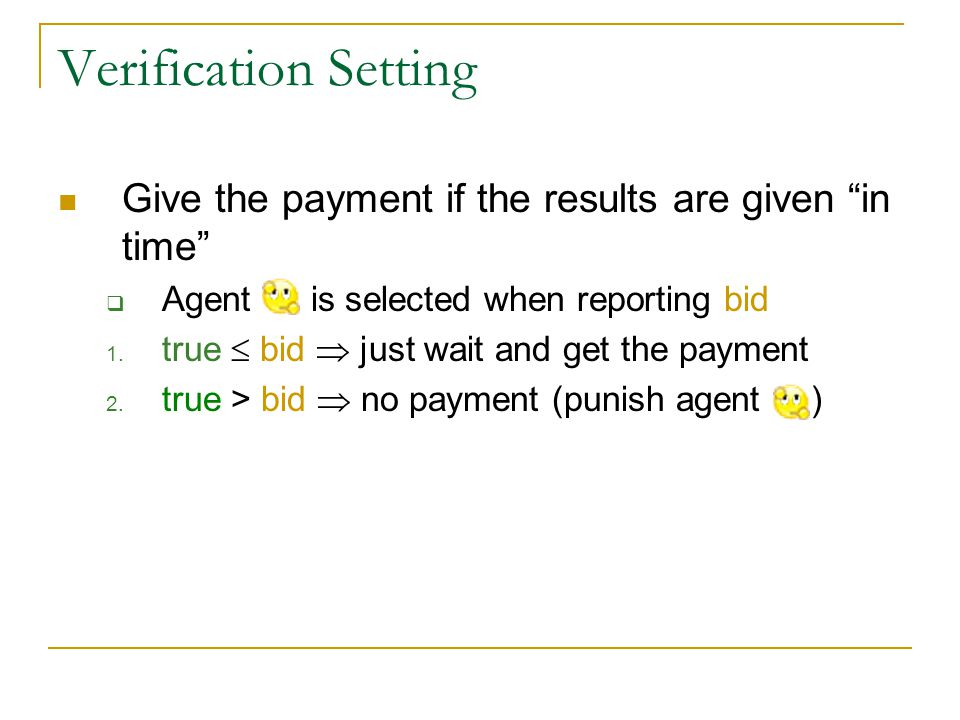 Verification Setting Give the payment if the results are given in time  Agent is selected when reporting bid 1.