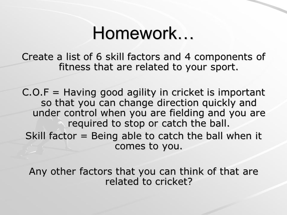 Homework… Create a list of 6 skill factors and 4 components of fitness that are related to your sport.