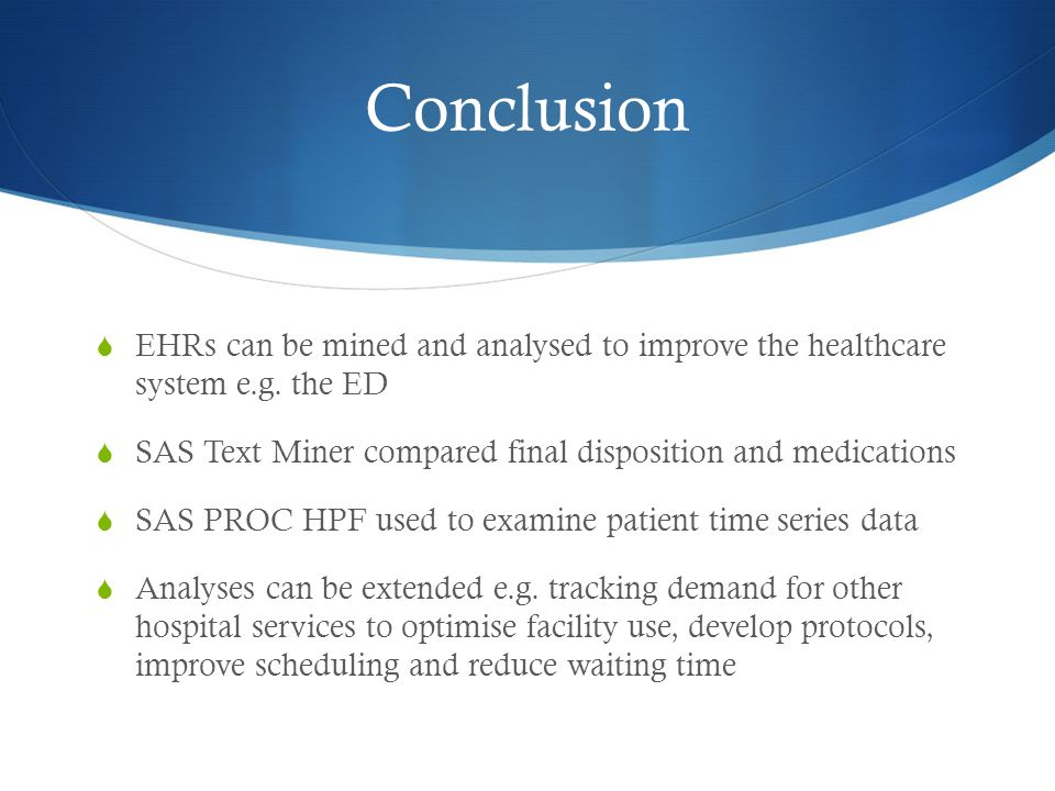 Conclusion  EHRs can be mined and analysed to improve the healthcare system e.g.