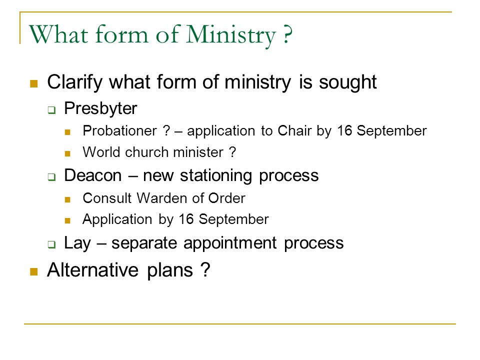 What form of Ministry . Clarify what form of ministry is sought  Presbyter Probationer .
