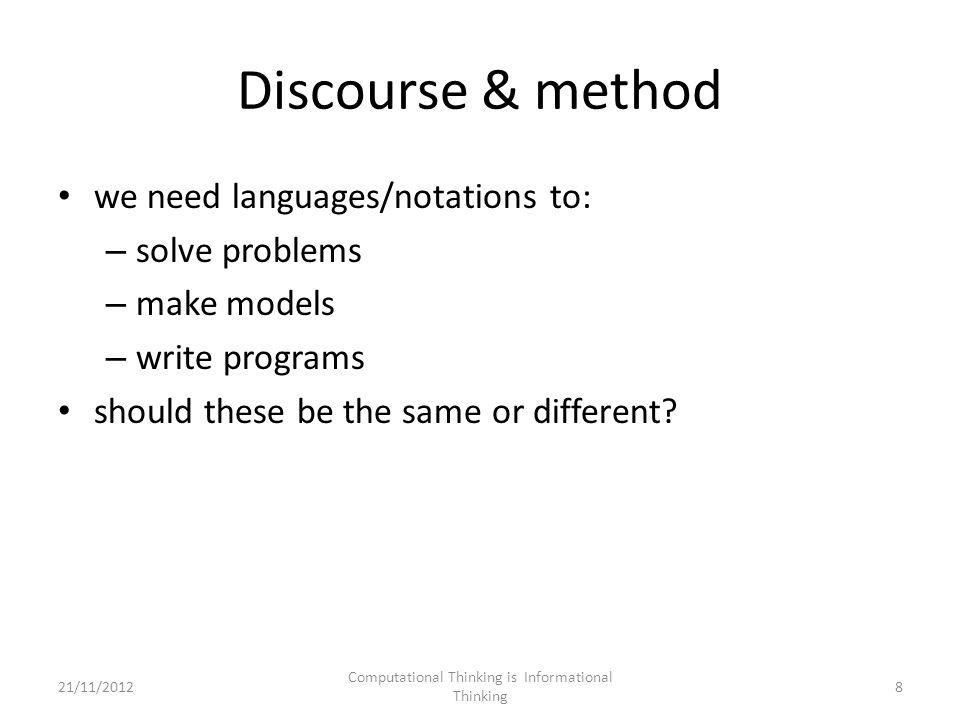 Discourse & method we need languages/notations to: – solve problems – make models – write programs should these be the same or different.