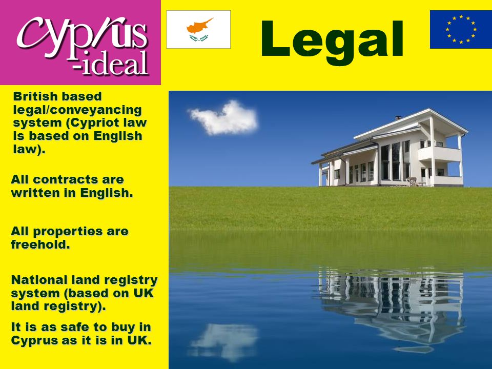 Legal British based legal/conveyancing system (Cypriot law is based on English law).
