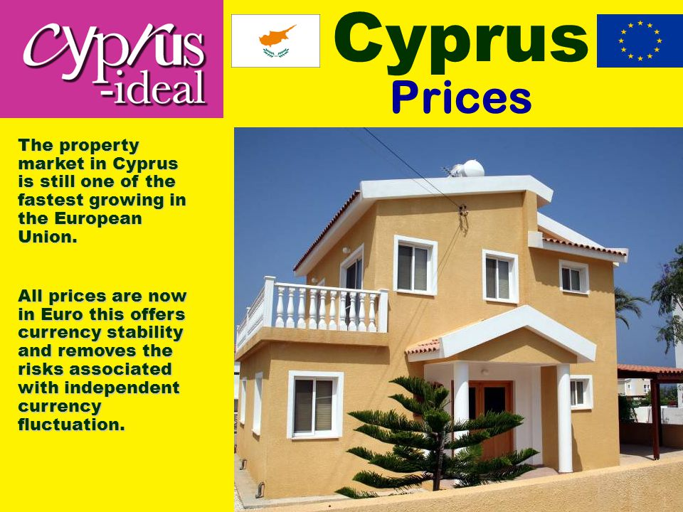 Cyprus Prices The property market in Cyprus is still one of the fastest growing in the European Union.