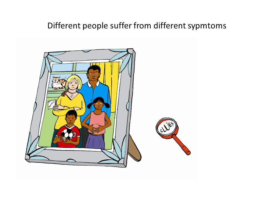 Different people suffer from different sypmtoms