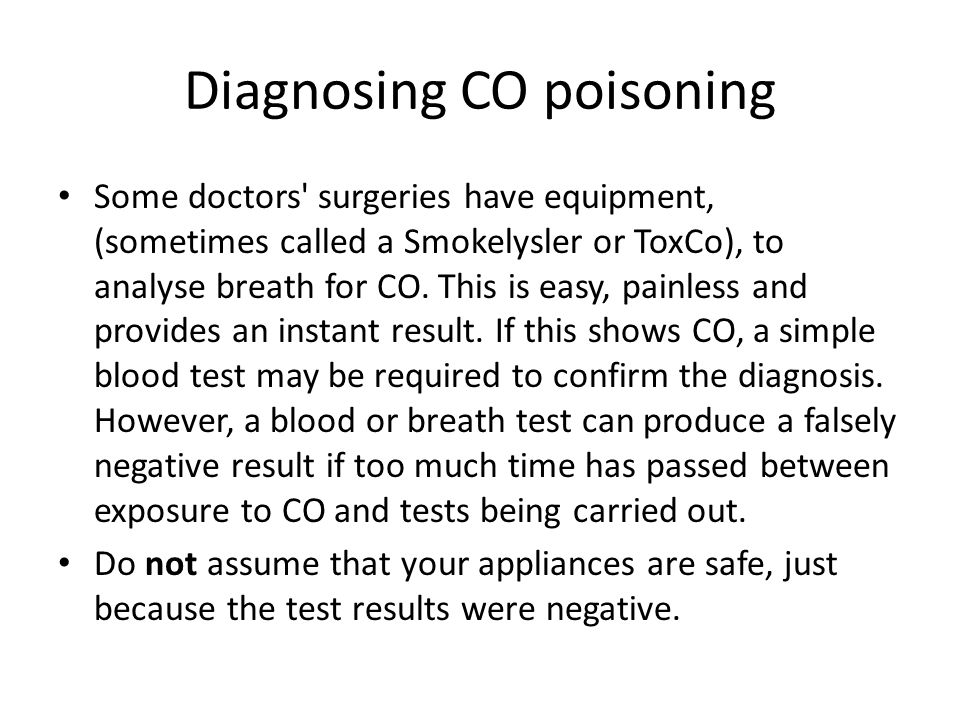 Diagnosing CO poisoning Some doctors surgeries have equipment, (sometimes called a Smokelysler or ToxCo), to analyse breath for CO.