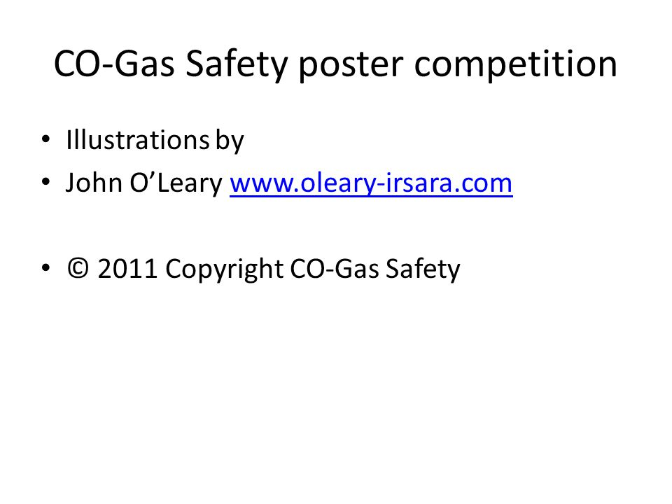 CO-Gas Safety poster competition Illustrations by John O'Leary www.oleary-irsara.comwww.oleary-irsara.com © 2011 Copyright CO-Gas Safety