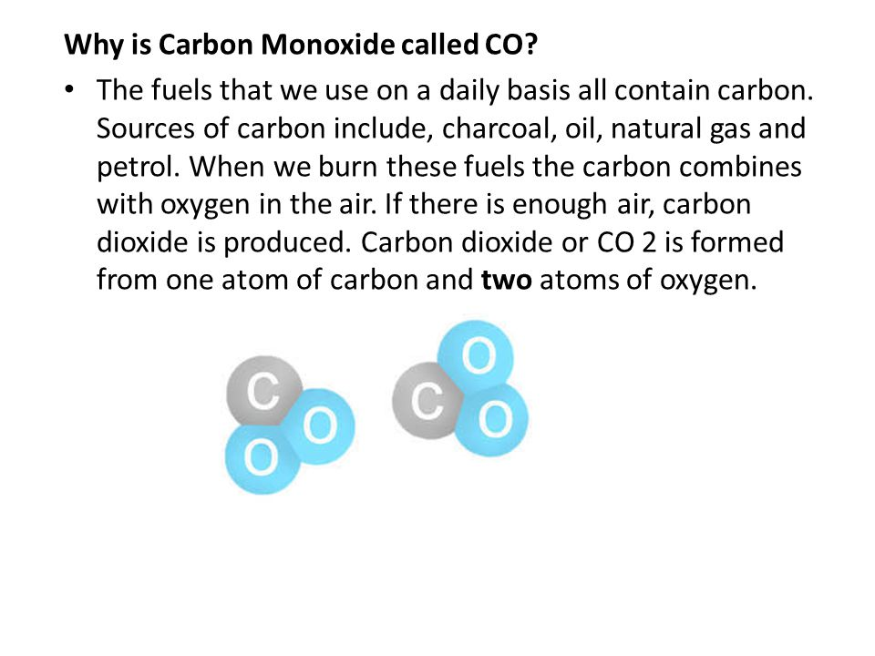 Why is Carbon Monoxide called CO. The fuels that we use on a daily basis all contain carbon.