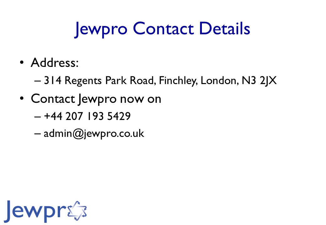 Jewpro Contact Details Address: – 314 Regents Park Road, Finchley, London, N3 2JX Contact Jewpro now on – +44 207 193 5429 – admin@jewpro.co.uk