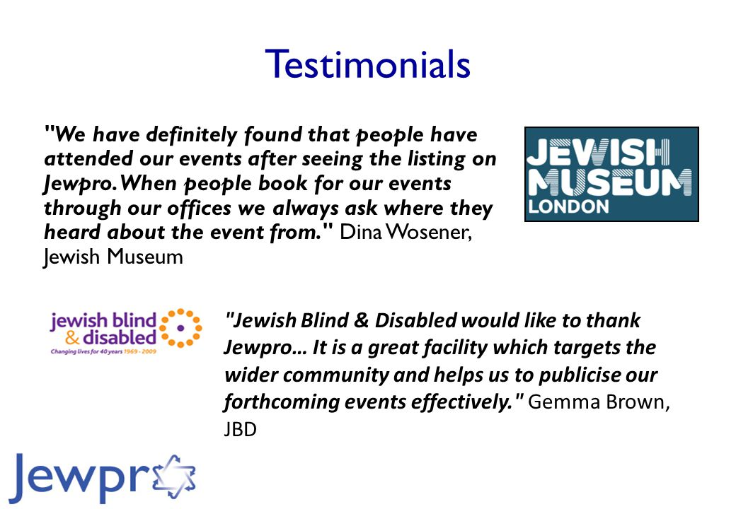 Testimonials We have definitely found that people have attended our events after seeing the listing on Jewpro.