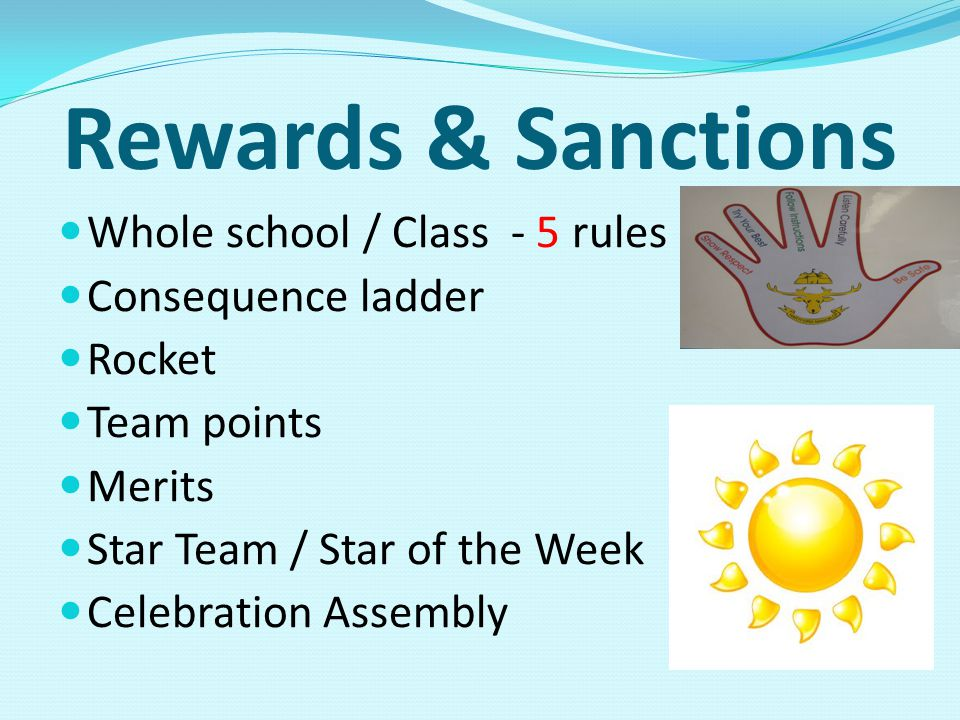 Rewards & Sanctions Whole school / Class - 5 rules Consequence ladder Rocket Team points Merits Star Team / Star of the Week Celebration Assembly