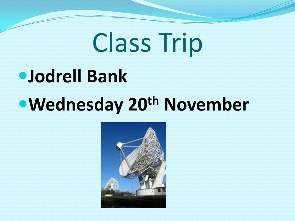 Class Trip Jodrell Bank Wednesday 20 th November