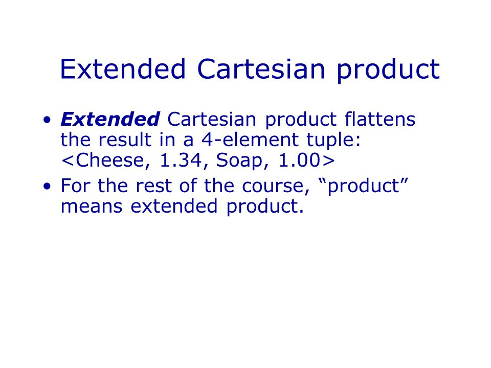 Extended Cartesian product Extended Cartesian product flattens the result in a 4-element tuple: For the rest of the course, product means extended product.