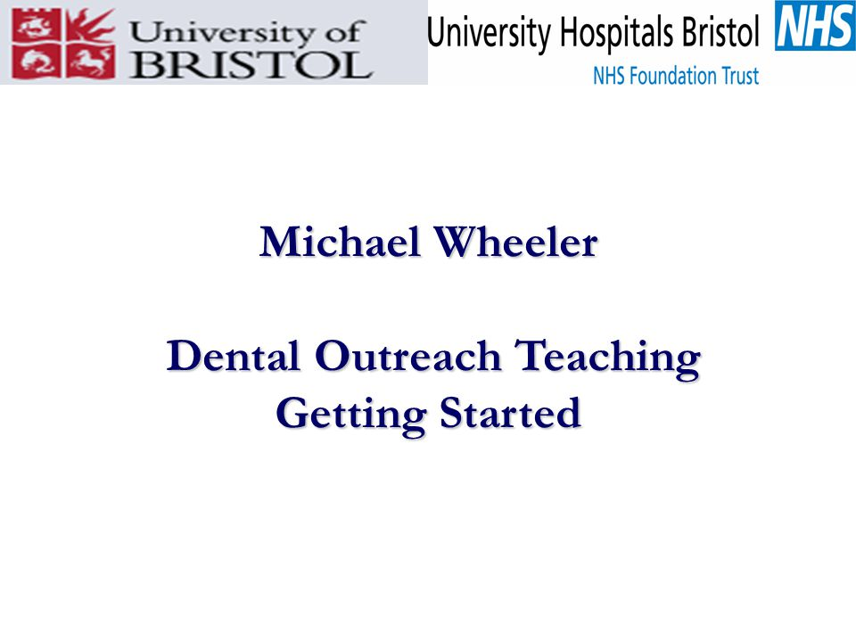 Michael Wheeler Dental Outreach Teaching Dental Outreach Teaching Getting Started
