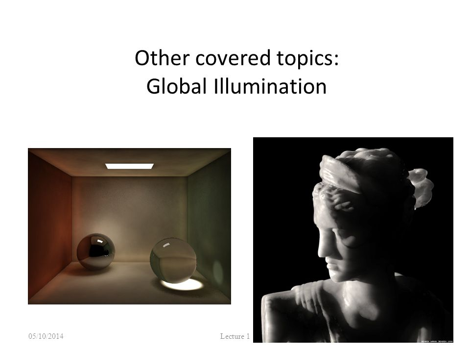 Other covered topics: Global Illumination 05/10/2014 Lecture 1 34