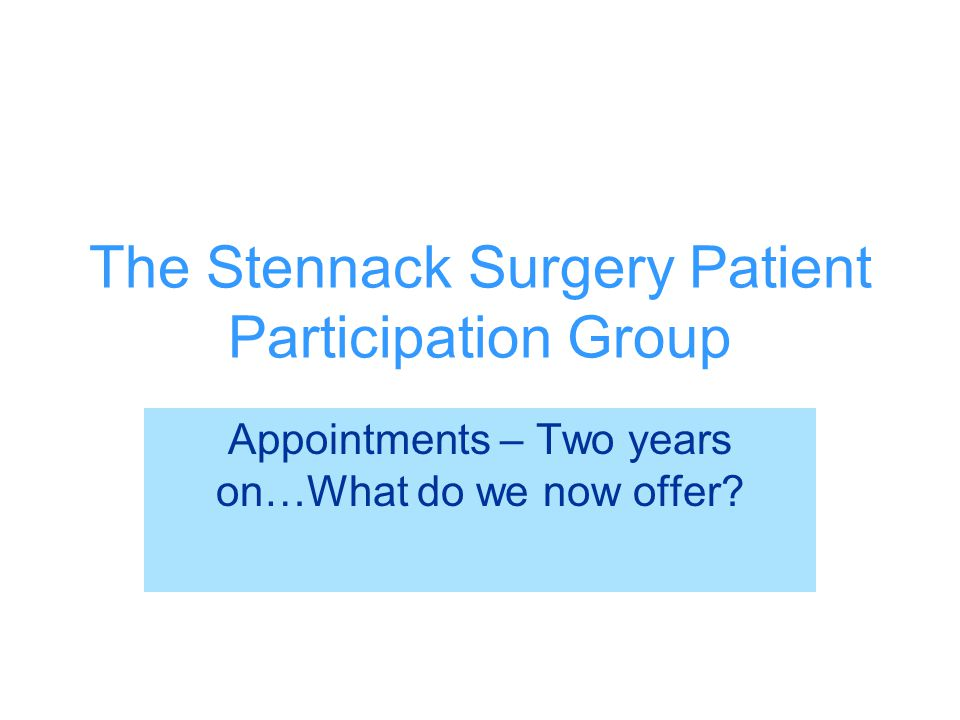 The Stennack Surgery Patient Participation Group Appointments – Two years on…What do we now offer