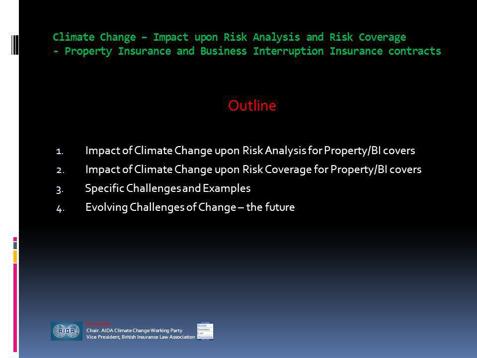 Climate Change – Impact upon Risk Analysis and Risk Coverage - Property Insurance and Business Interruption Insurance contracts Outline 1.
