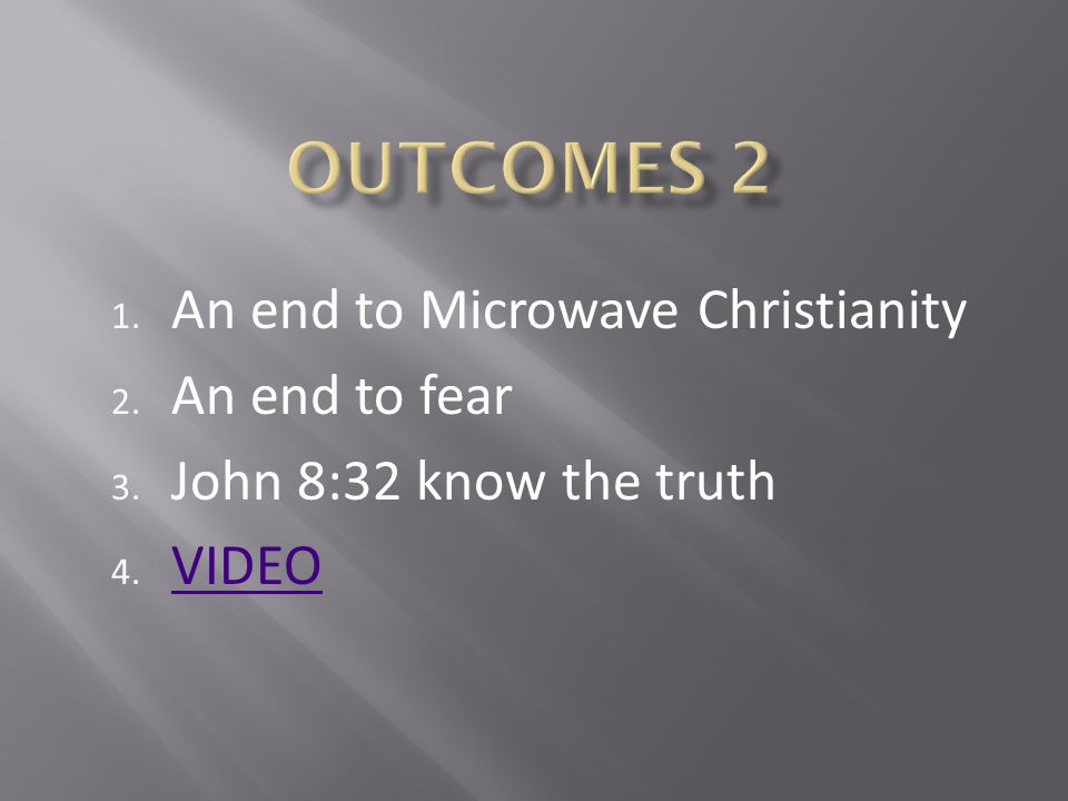 1. An end to Microwave Christianity 2. An end to fear 3. John 8:32 know the truth 4. VIDEO VIDEO