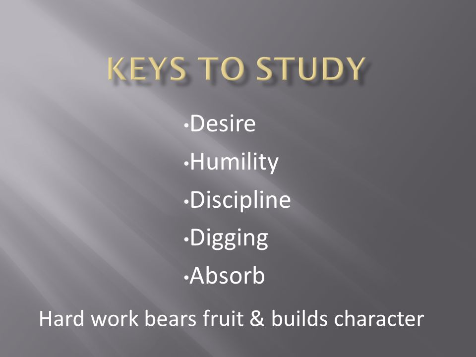 Desire Humility Discipline Digging Absorb Hard work bears fruit & builds character