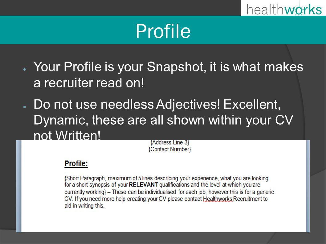 Profile ● Your Profile is your Snapshot, it is what makes a recruiter read on.