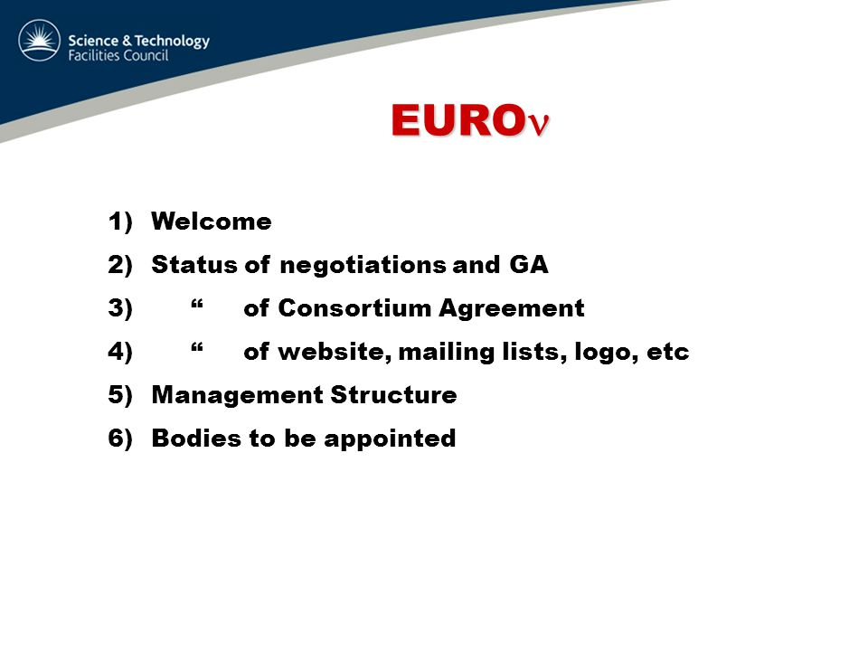 EURO EURO 1)Welcome 2)Status of negotiations and GA 3) of Consortium Agreement 4) of website, mailing lists, logo, etc 5)Management Structure 6)Bodies to be appointed