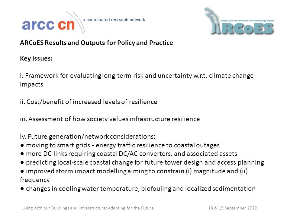 Living with our Buildings and Infrastructure: Adapting for the Future 18 & 19 September 2012 ARCoES Results and Outputs for Policy and Practice Key issues: i.