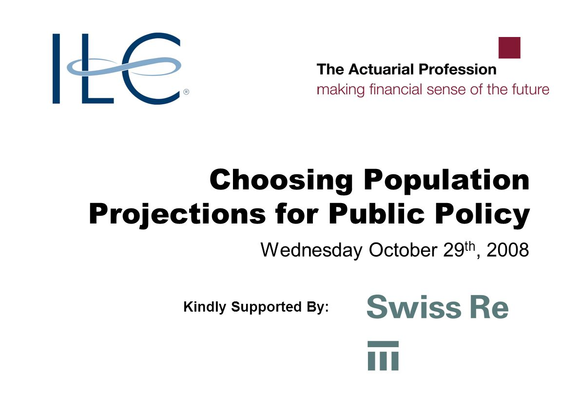 Choosing Population Projections for Public Policy Wednesday October 29 th, 2008 Kindly Supported By: