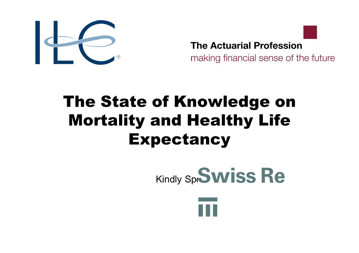 The State of Knowledge on Mortality and Healthy Life Expectancy Kindly Sponsored by:
