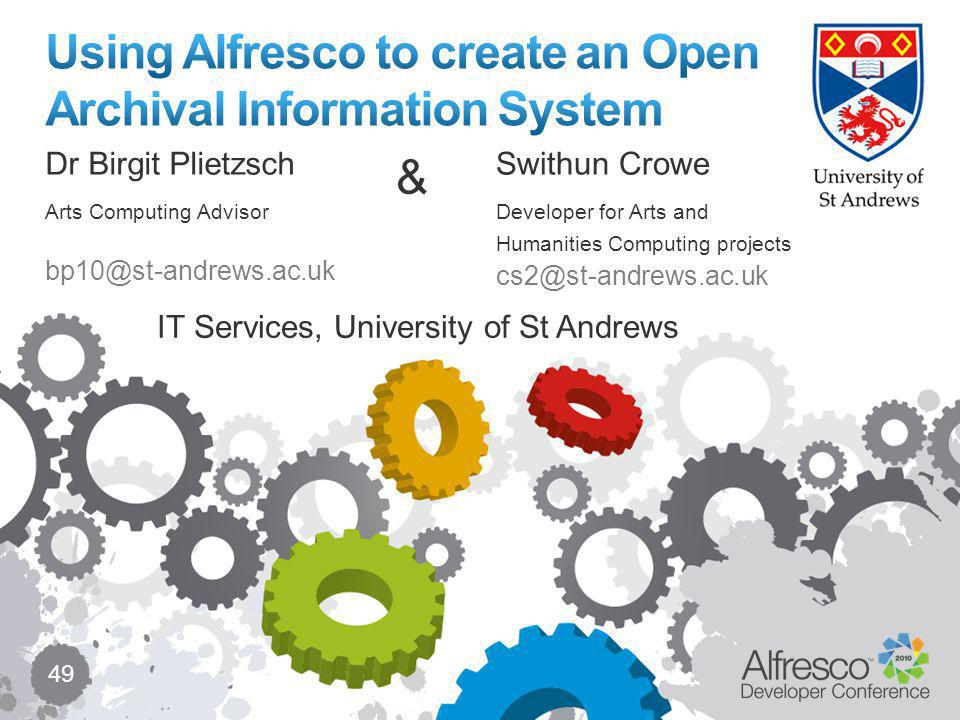 49 Dr Birgit Plietzsch Arts Computing Advisor bp10@st-andrews.ac.uk Swithun Crowe Developer for Arts and Humanities Computing projects cs2@st-andrews.ac.uk & IT Services, University of St Andrews