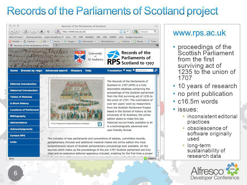 6 www.rps.ac.uk proceedings of the Scottish Parliament from the first surviving act of 1235 to the union of 1707 10 years of research no print publication c16.5m words issues: inconsistent editorial practices obsolescence of software originally used long-term sustainability of research data