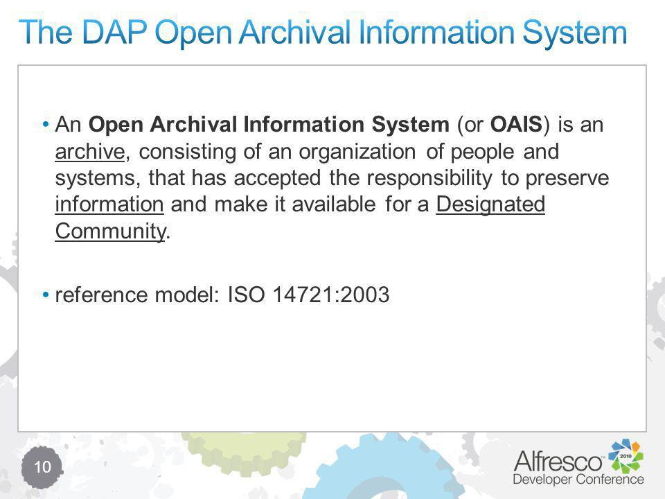 10 An Open Archival Information System (or OAIS) is an archive, consisting of an organization of people and systems, that has accepted the responsibility to preserve information and make it available for a Designated Community.