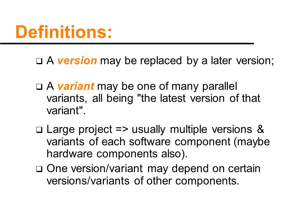 Definitions:  A version may be replaced by a later version;  A variant may be one of many parallel variants, all being the latest version of that variant .