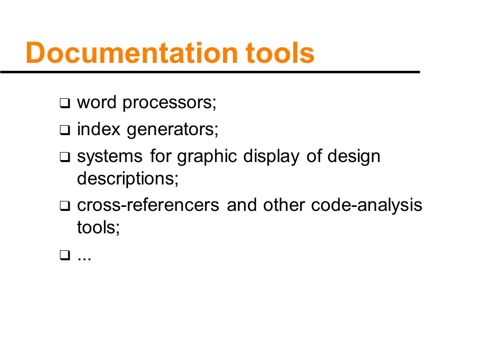 Documentation tools  word processors;  index generators;  systems for graphic display of design descriptions;  cross-referencers and other code-analysis tools; ...