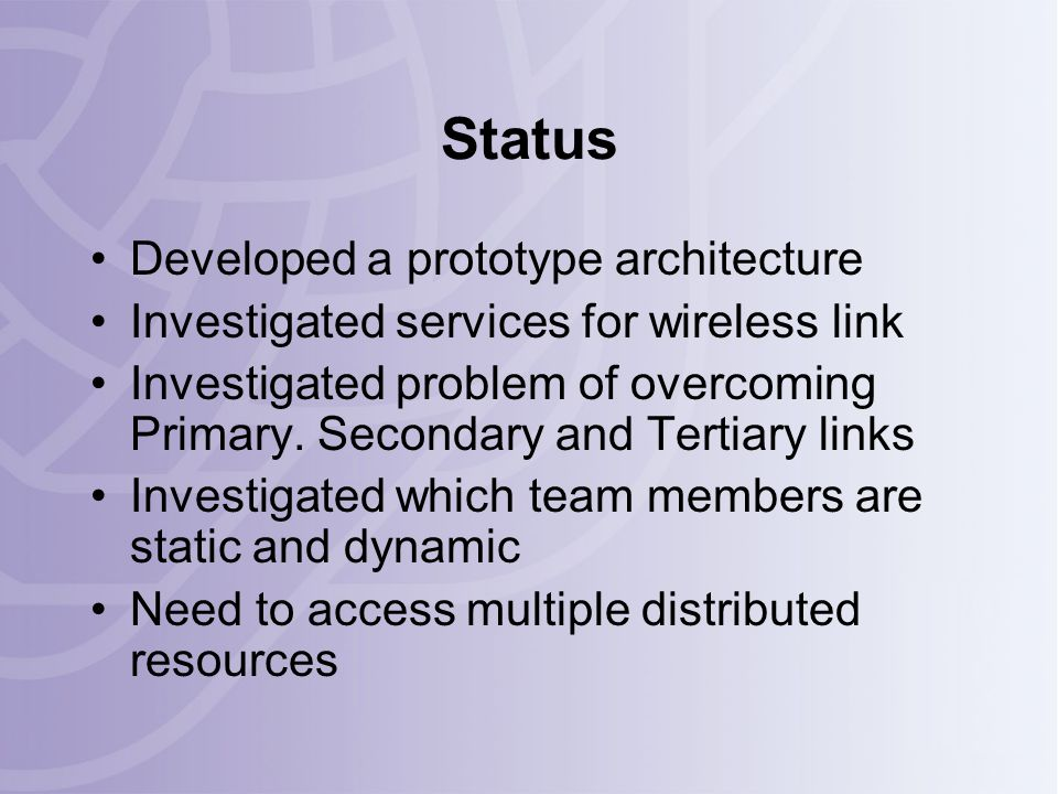 Status Developed a prototype architecture Investigated services for wireless link Investigated problem of overcoming Primary.
