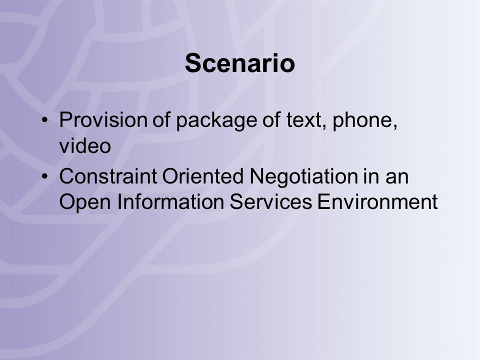 Scenario Provision of package of text, phone, video Constraint Oriented Negotiation in an Open Information Services Environment