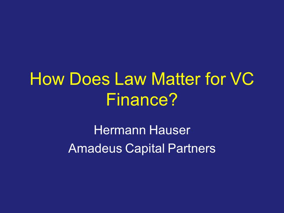 Slide 1 How Does Law Matter for VC Finance Hermann Hauser Amadeus Capital Partners