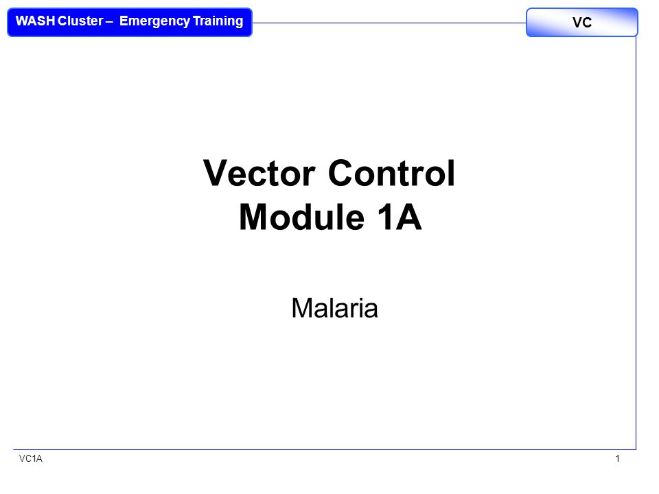 VC1A WASH Cluster – Emergency Training VC 1 Vector Control Module 1A Malaria