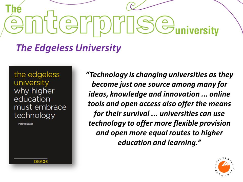 The Edgeless University Technology is changing universities as they become just one source among many for ideas, knowledge and innovation...