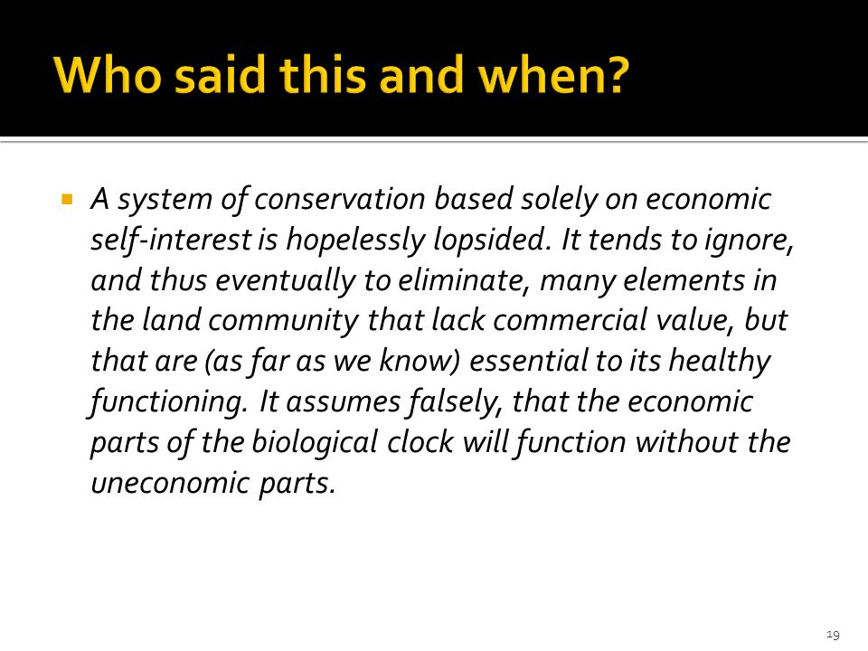  A system of conservation based solely on economic self-interest is hopelessly lopsided.