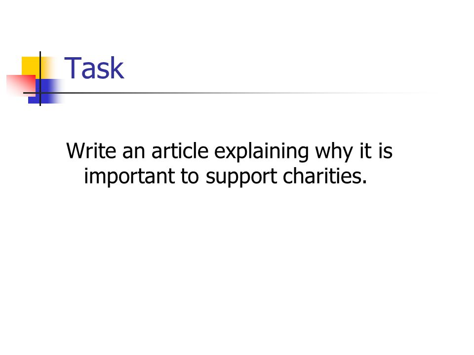 Task Write an article explaining why it is important to support charities.