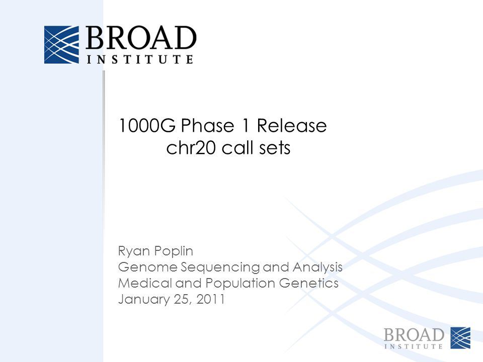 1000G Phase 1 Release chr20 call sets Ryan Poplin Genome Sequencing and Analysis Medical and Population Genetics January 25, 2011
