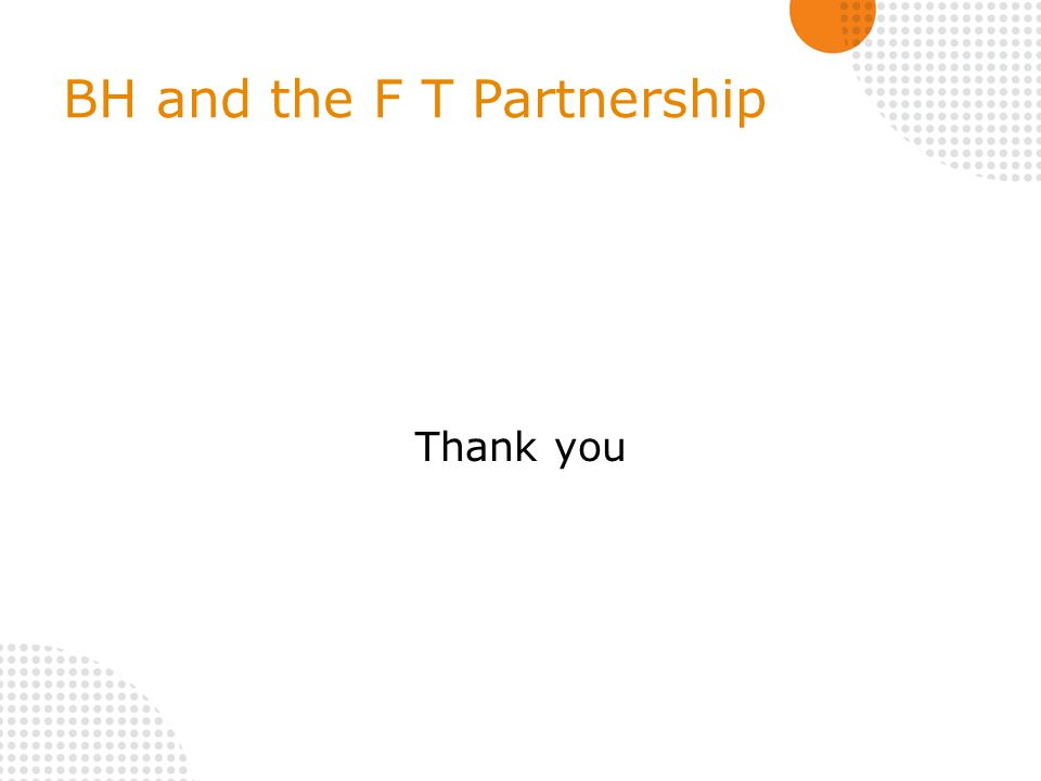 BH and the F T Partnership Thank you