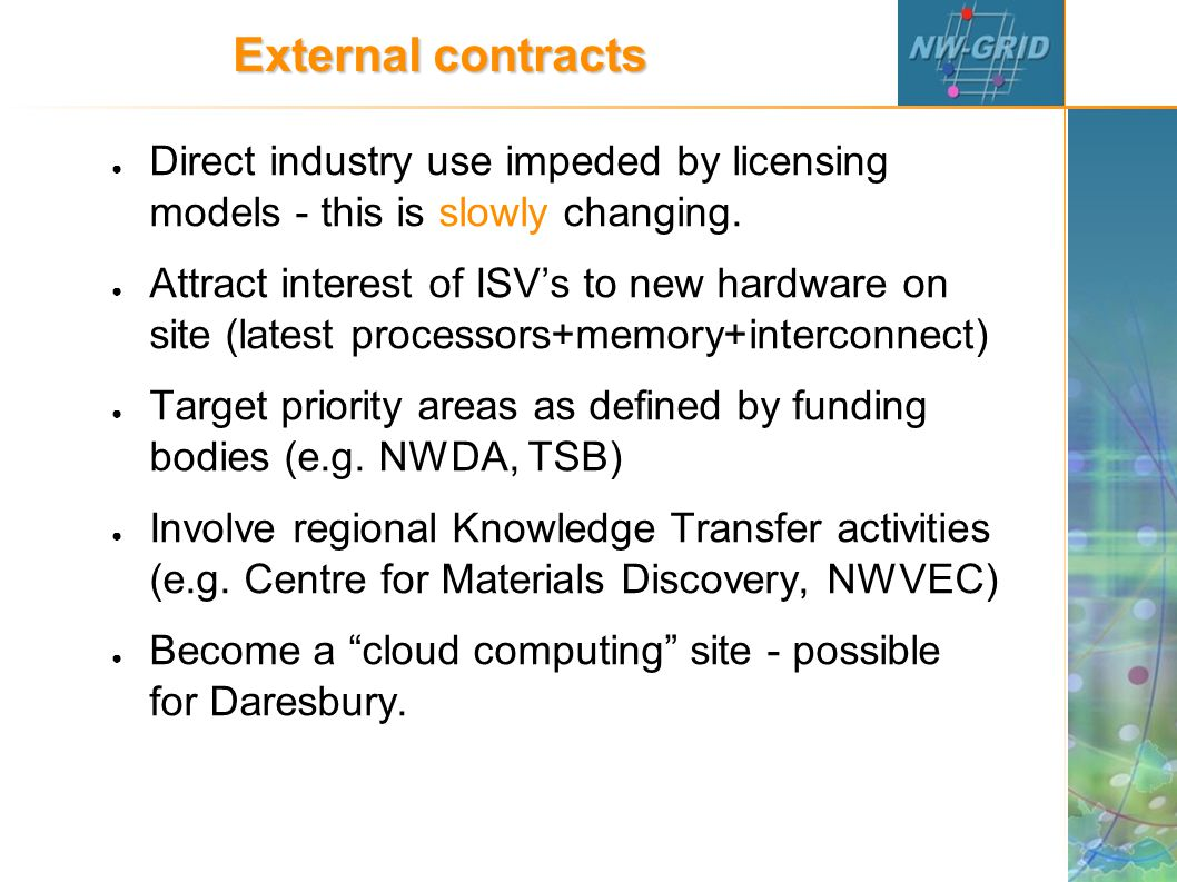 External contracts ● Direct industry use impeded by licensing models - this is slowly changing.