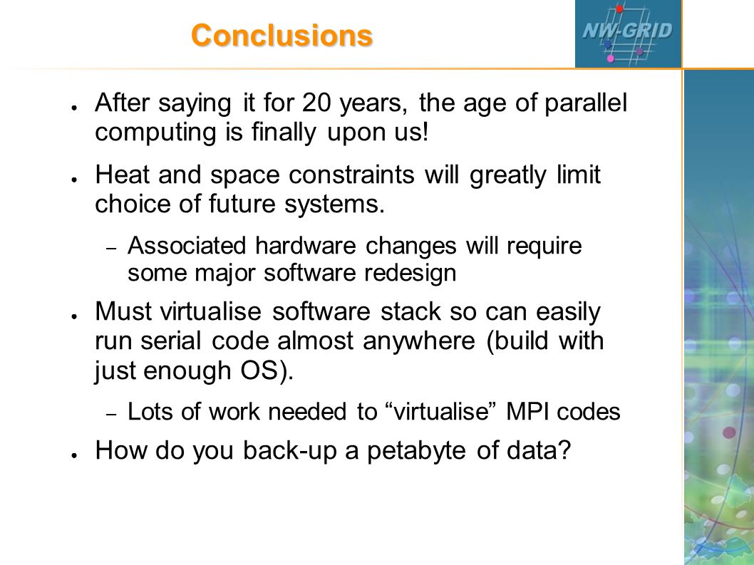 Conclusions ● After saying it for 20 years, the age of parallel computing is finally upon us.
