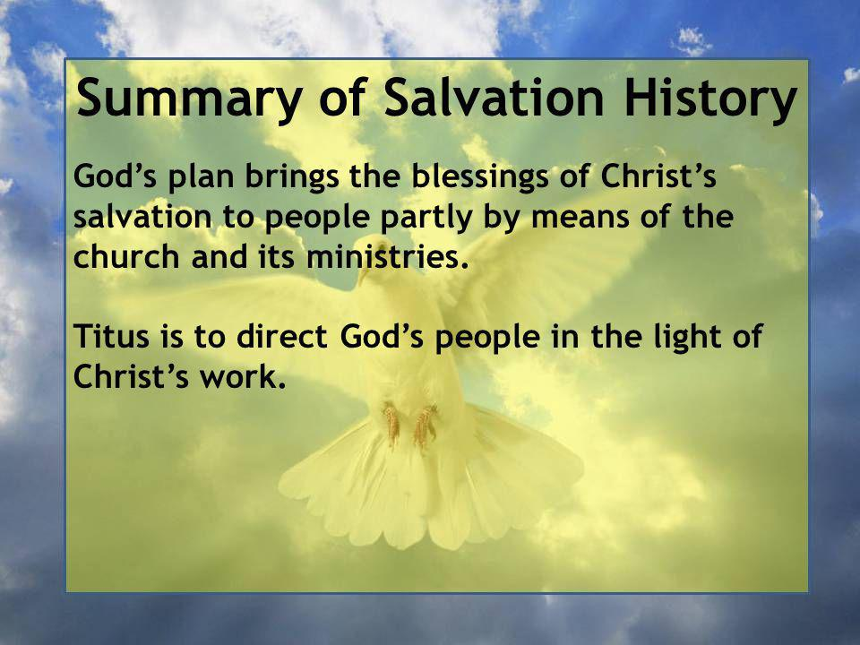 Summary of Salvation History God's plan brings the blessings of Christ's salvation to people partly by means of the church and its ministries.