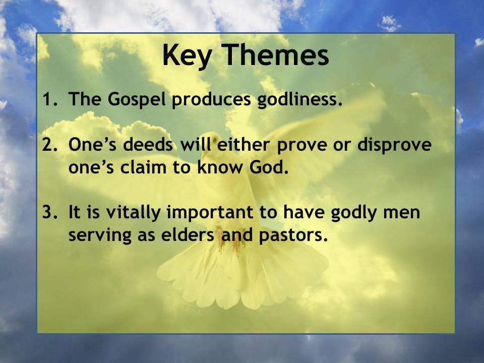 Key Themes 1.The Gospel produces godliness.