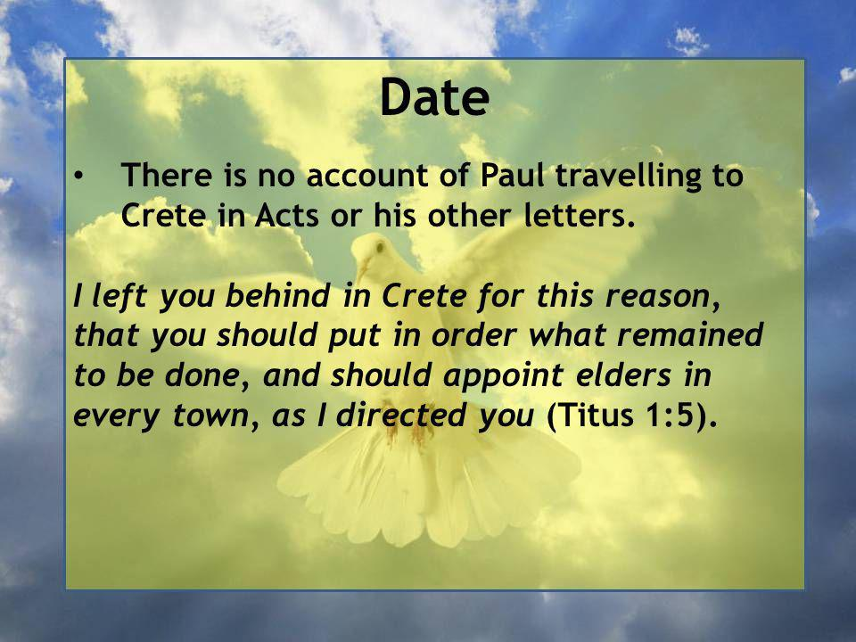 Date There is no account of Paul travelling to Crete in Acts or his other letters.