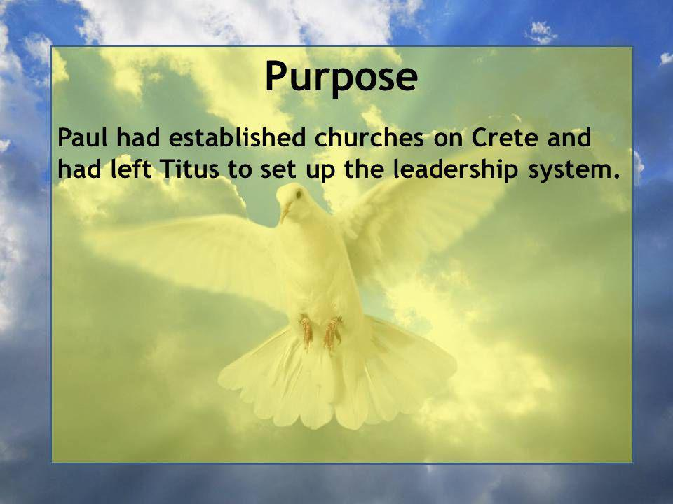 Purpose Paul had established churches on Crete and had left Titus to set up the leadership system.